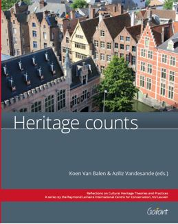 """Koen Van Balen and Aziliz Vandesande (Eds.), """"Heritage Counts"""", Reflections on Cultural Heritage Theories and Practices. A series by the Raymond Lemaire International Centre for Conservation, KU Leuven, vol. 2, Garant: Antwerp – Apeldoorn, 2015 ISBN 978-90-441-3330-1 