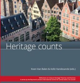 """Koen Van Balen and Aziliz Vandesande (Eds.), """"Heritage Counts"""", Reflections on Cultural Heritage Theories and Practices. A series by the Raymond Lemaire International Centre for Conservation, KU Leuven, vol. 2, Garant: Antwerp – Apeldoorn, 2015 ISBN 978-90-441-3330-1   320 pp. Full color, illustrated   20×25 cm"""